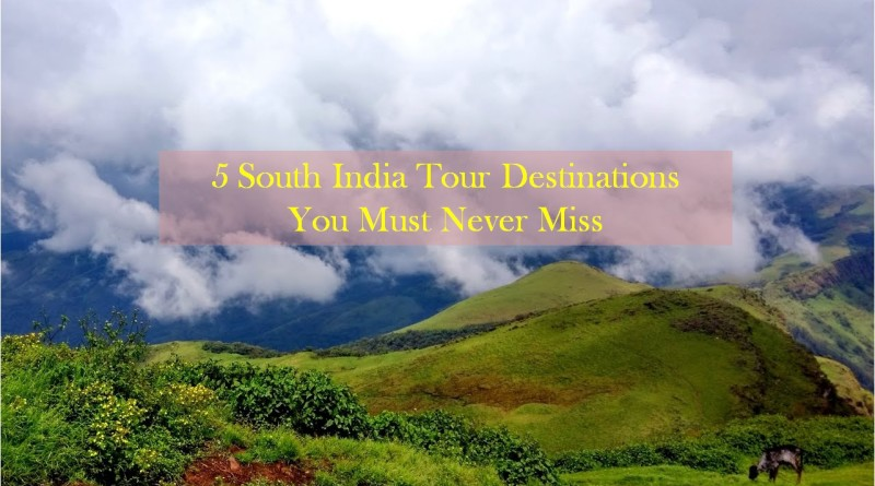 5 South India Tour Destinations You Must Never Miss
